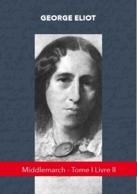 MIDDLEMARCH - TOME I LIVRE II