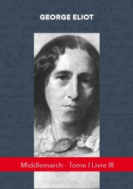MIDDLEMARCH - TOME I LIVRE III
