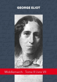 MIDDLEMARCH - TOME II LIVRE VII